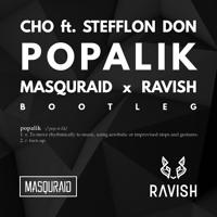 Cho ft. Stefflon Don – Popalik (Masquraid x Ravish Bootleg)